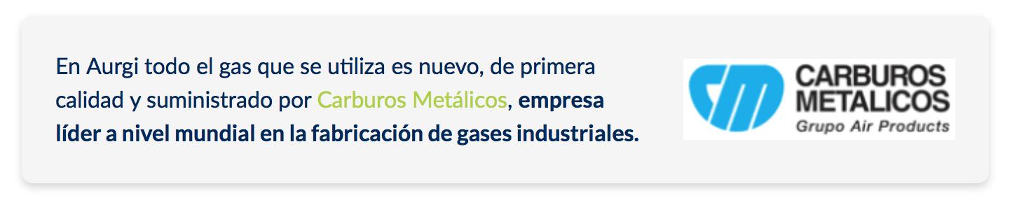 En Aurgi todo el gas que se utiliza es nuevo, de primera calidad y suministrado por Carburos Metálicos, empresa líder a nivel mundial en la fabricación de gases industriales